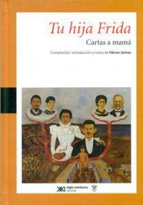 Tu hija Frida : cartas a mamá