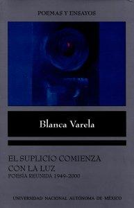 El suplicio comienza con la luz : poesía reunida 1949-2000