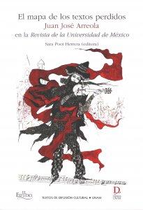 El mapa de los textos perdidos : Juan José Arreola en la Revista de Universidad Nacional de México