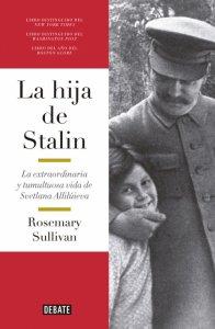 La hija de Stalin : la extraordinaria y tumultuosa vida de Svetlana Allilúieva