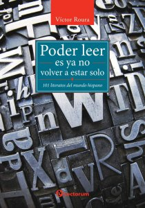 Poder leer es ya no estar solo : 101 literatos del mundo hispano