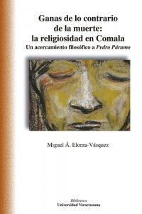 Ganas de lo contrario de la muerte : la religiosidad en Comala : un acercamiento filosófico a Pedro Páramo