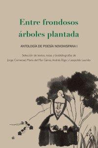 Entre frondosos árboles plantada : antología de poesía novohispana