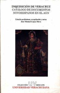 Inquisición de Veracruz : catálogo de documentos novohispanos en el AGN