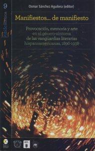 Manifiestos... de manifiesto : provocación, memoria y arte en el género-síntoma de las vanguardias literarias hispanoamericanas, 1896-1938