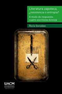 Literatura zapoteca, ¿resistencia o entropía?. A modo de respuesta : cuatro escritores binnizá