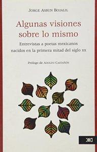 Algunas visiones sobre lo mismo : entrevistas a poetas mexicanos nacidos en la primera mitad del siglo XX