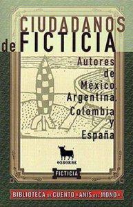Ciudadanos de Ficticia : autores de México, Argentina, Colombia y España