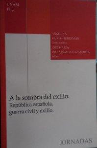 A la sombra del exilio : República española, guerra civil y exilio