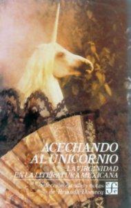 Acechando al unicornio : La virginidad en la Literatura mexicana