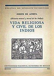 Vida religiosa y civil de los indios : historia natural y moral de las Indias