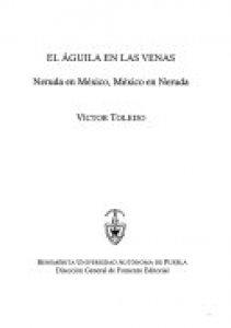 El águila en las venas : Neruda en México, México en Neruda
