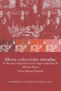 Ahora colecciono miradas : el discurso ensayístico en la etapa madrileña de Alfonso Reyes