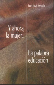 Y ahora, la mujer... ; La palabra educación