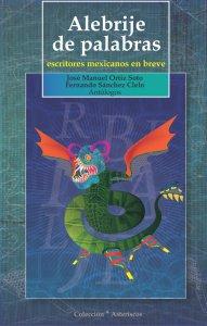 Alebrije de palabras : escritores mexicanos en breve