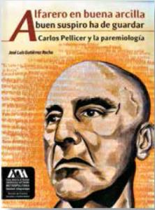 Alfarero en buena arcilla buen suspiro ha de guardar : Carlos Pellicer y la paremiología