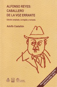 Alfonso Reyes : caballero de la voz errante