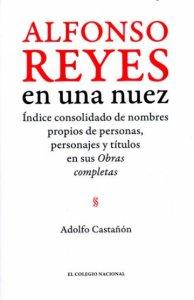 Alfonso Reyes en una nuez : índice consolidado de nombres propios de personas, personajes y títulos en sus obras completas