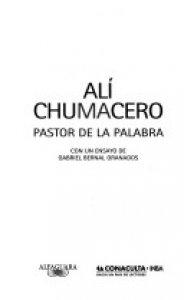 Alí Chumacero : pastor de la palabra