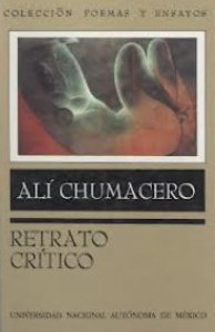 Alí Chumacero : retrato crítico