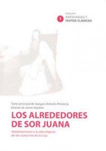 Los alrededores de sor Juana : aproximaciones a la vía religiosa de sor Juana Inés de la Cruz