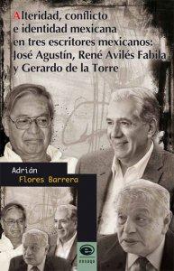 Alteridad, conflicto e identidad mexicana en tres escritores mexicanos: José Agustín, René Avilés Fabila y Gerardo de la Torre