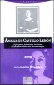 Amalia de Castillo Ledón : sufragista, feminista, escritora : el alcance intelectual de la mujer