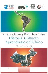América Latina y El Caribe - China : historia, cultura y aprendizaje del chino