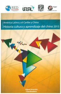 América Latina y El Caribe - China : historia, cultura y aprendizaje del chino 2015