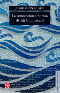 La concepción amorosa de Alí Chumacero