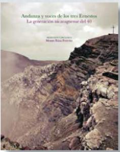Andanza y voces de los tres Ernestos : La generación nicaragüense del 40