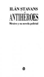 Antihéroes : México y su novela policial