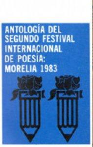 Antología del segundo Festival Internacional de Poesía : Morelia 1983