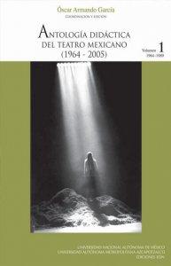 Antología didáctica del teatro mexicano (1964- 2005). Volumen 1 (1964-1989)