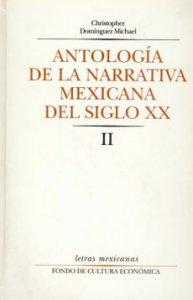 Antología de la narrativa mexicana del siglo XX : II
