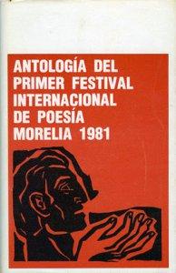 Antología del Primer Festival Internacional de Poesía Morelia 1981