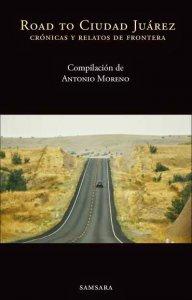 Road to Ciudad Juárez : crónicas y relatos de frontera
