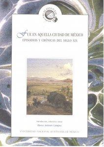Fue en aquella Ciudad de México. Episodios y crónicas del siglo XIX