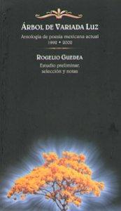 Árbol de variada luz : antología de poesía mexicana actual 1992-2002