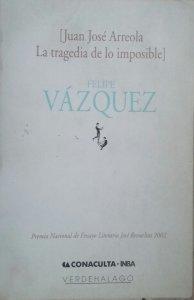 Juan José Arreola, la tragedia de lo imposible
