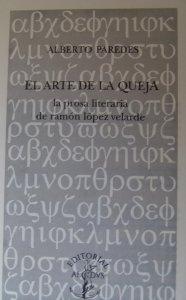 El arte de la queja : la prosa literaria de Ramón López Velarde