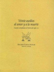 Veinte asedios al amor y la muerte : cuento colombiano al borde del siglo XX