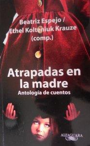Atrapadas en la madre : antología de cuentos