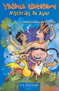 Yalhua Tlatolome : Historias de ayer