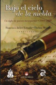 Bajo el cielo de la niebla : un siglo de poesía mexiquense (1909-2009)