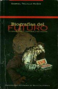 Biografías del futuro : la ciencia ficción mexicana y sus autores