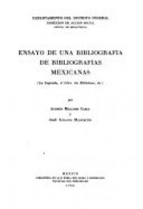 Ensayo de una bibliografía de bibliografías mexicanas : la imprenta, el libro, las bibliotecas, etc.