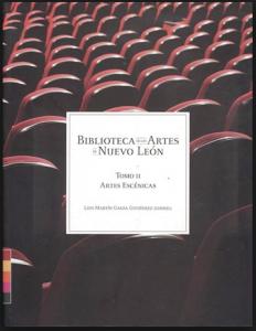 Biblioteca de las Artes de Nuevo León Tomo II. Artes escénicas