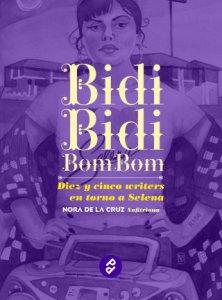 Bidi Bidi Bom Bom : diez y cinco writers en torno a Selena