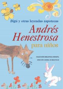 Bigú y otras leyendas zapotecas: Andrés Henestrosa para niños